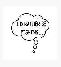 I'd Rather Be Fishing Photographic Print