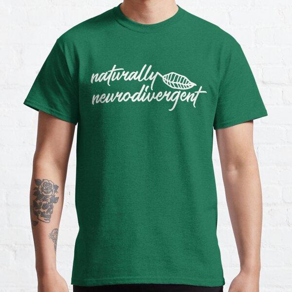 Naturally Neurodivergent  Classic T-Shirt