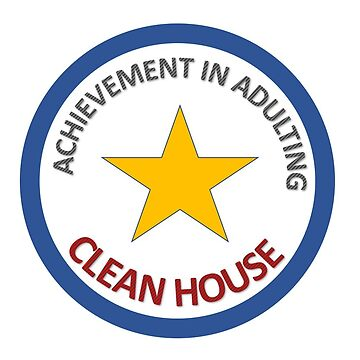 Not easy being an adult! Celebrate your achievements. Clean house by eglute