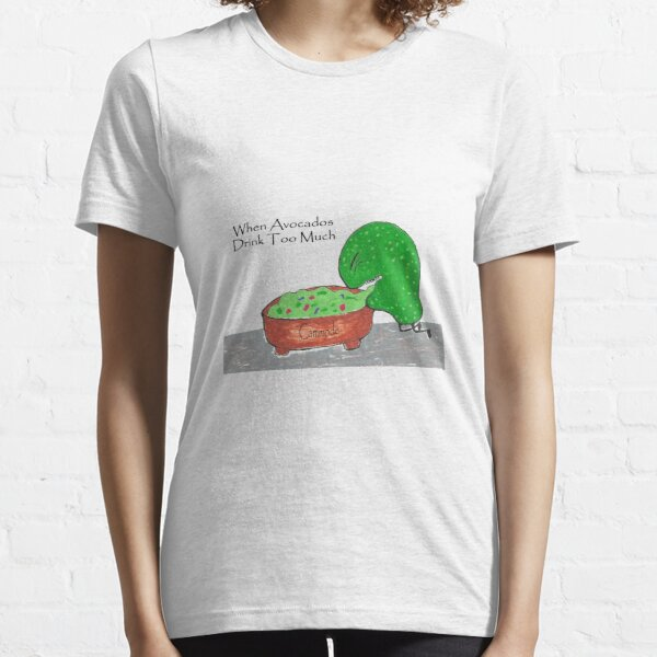 When Avocados Drink Too Much  Essential T-Shirt