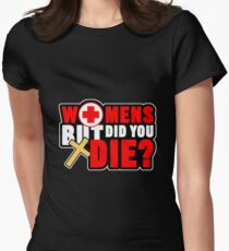 Womens But Did You Die? Shirt - Gift Women's Fitted T-Shirt