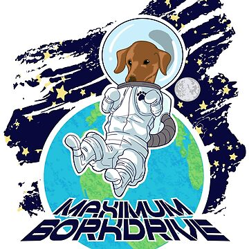 Maximum Bork Drive, Funny Space Dog T-Shirt by sedderzz