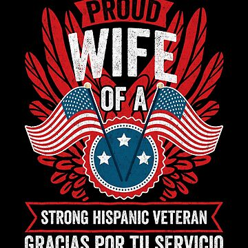 Proud Wife of a Strong Hispanic Veteran Shirt and Gifts by nvdesign
