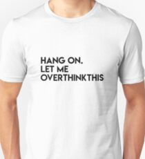 Bleib dran, lass mich diese Merchandise überdenken Unisex T-Shirt
