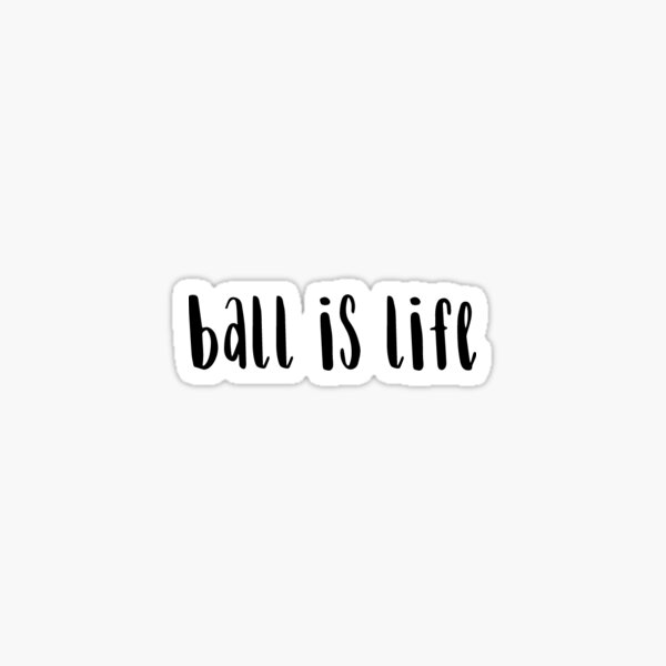 Ball is Life Sticker