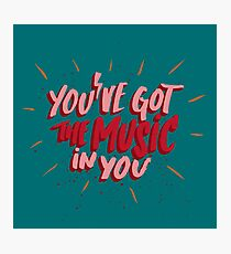 You've got the music in you Photographic Print
