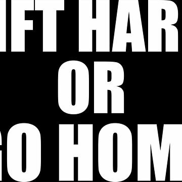 lift hard or go home - gym motivation by rozapete