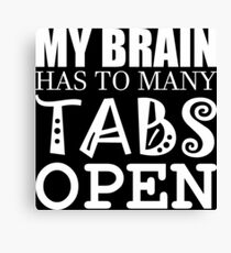 my brain has to many tabs open  Canvas Print