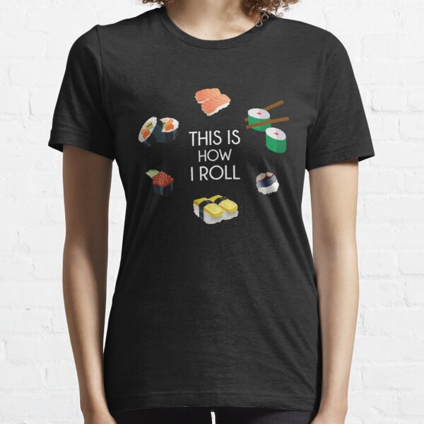 This is How I Roll - I Love Sushi TShirt  Essential T-Shirt