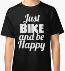 Just BIKE and be HAPPY Classic T-Shirt