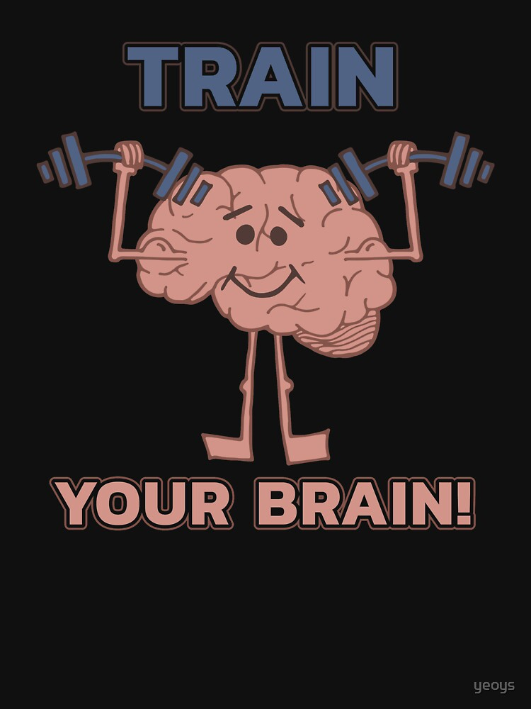 Train Your Brain - Funny Neuroscience Quote Gift von yeoys