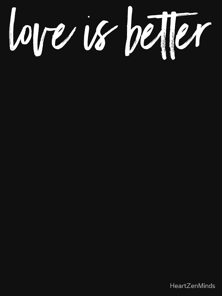 love is better by HeartZenMinds