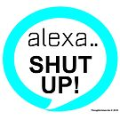 alexa.. Shut Up! by ayemagine