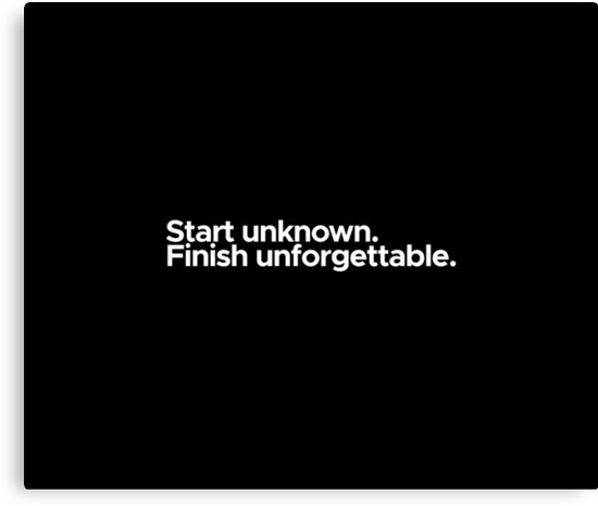 Motivational / inspirational quote - Start unknown. Finish unforgettable. by 47T-Shirts
