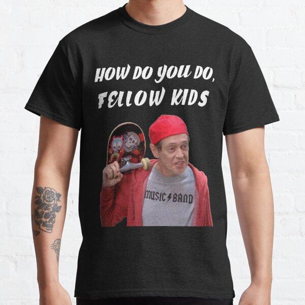How Do You Do, Fellow Kids Classic T-Shirt