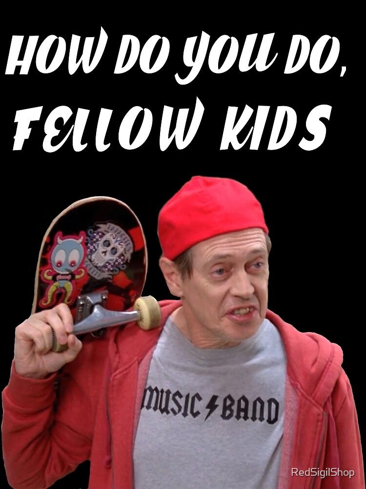 How Do You Do, Fellow Kids by RedSigilShop