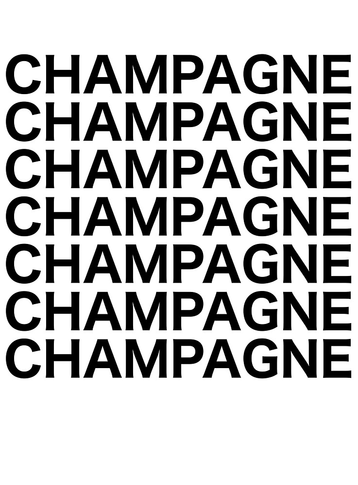 Champagne Champagne T-Shirt & Apparel by snarkalepticb