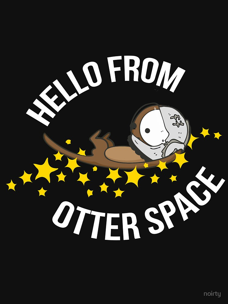 Hello From Otter Space - Funny Otter Pun Tshirt by noirty