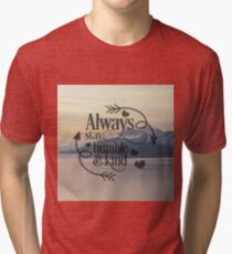 Always stay humble and kind Tri-blend T-Shirt