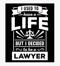 I Had a Life Now I'm a Lawyer Funny Law Quote T Shirt Photographic Print