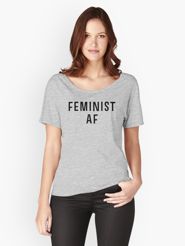 Feminist AF T Shirt Women's Relaxed Fit T-Shirt Front