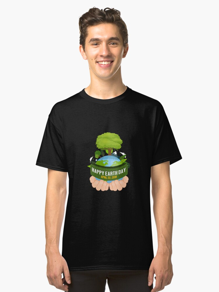 Go Planet Happy Earth Day 2018 Shirt - Gift Classic T-Shirt Front