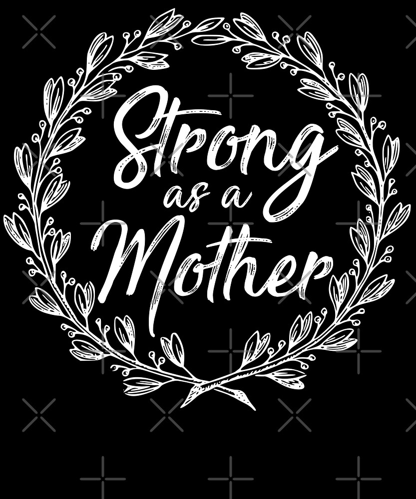 Strong as a Mother T-Shirt  by Kimcf
