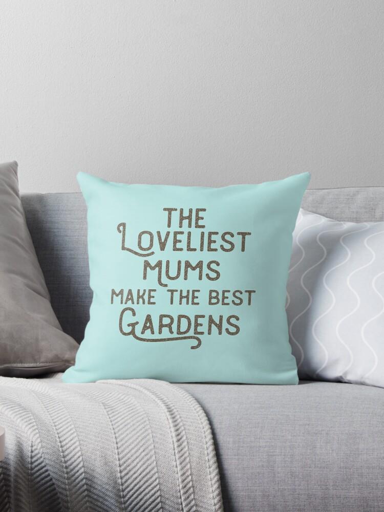 Loveliest Mums Make the Best Gardens Cute Saying by HungryDino