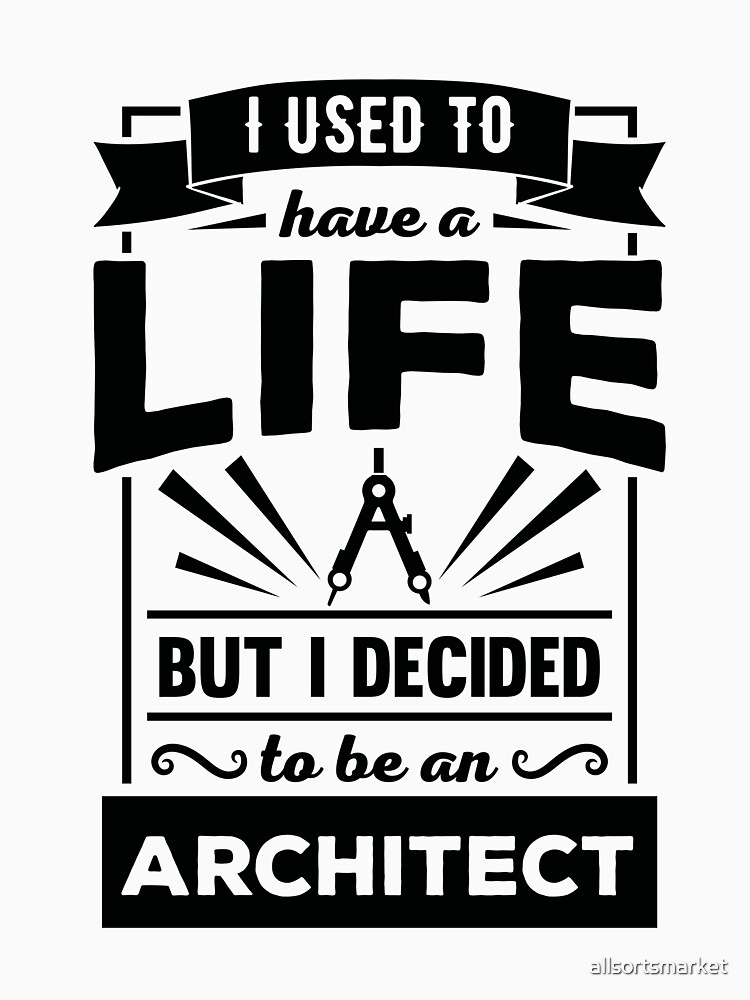 I Had a Life Now I'm an Architect Funny Quote T Shirt by allsortsmarket