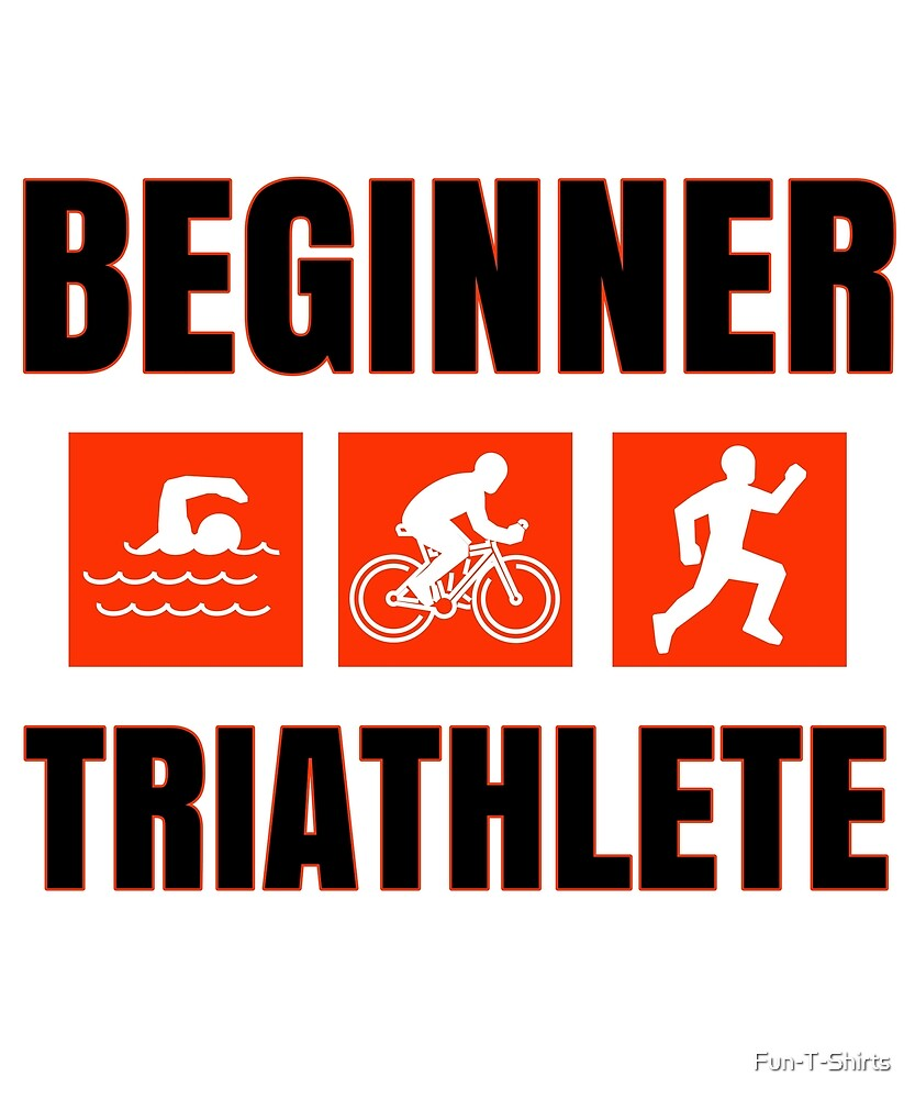 Beginner Triathlete for Triathlon Training and Ironman Races by Fun-T-Shirts