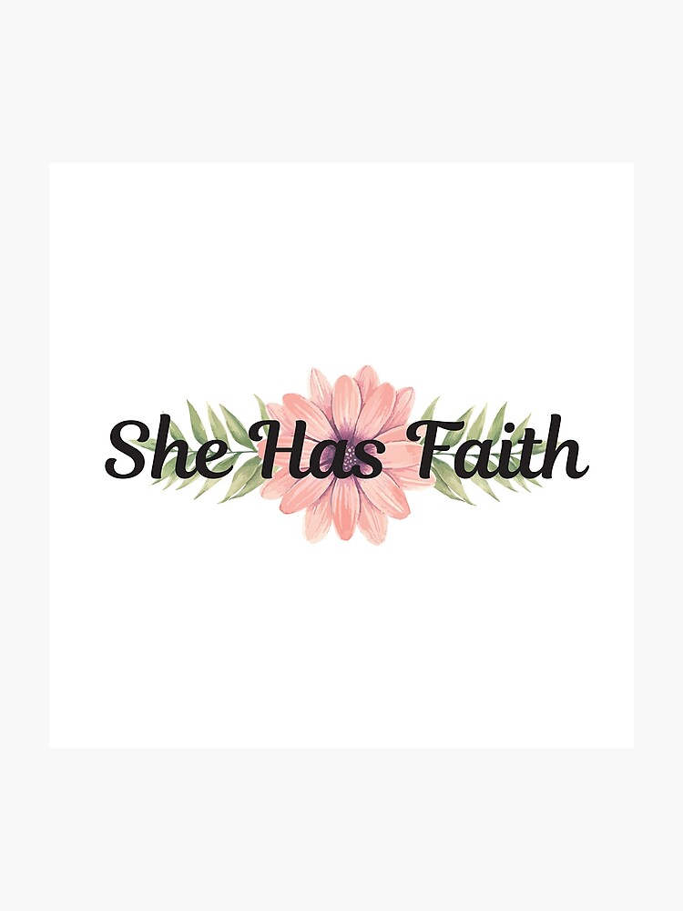 Inspirational quote - She has faith - Cute girly floral typography |  Photographic Print