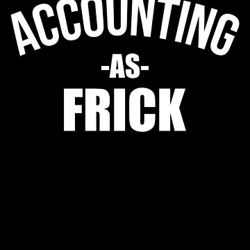 Accounting As Frick Funny Accountant Gifts by LazyGreyBear