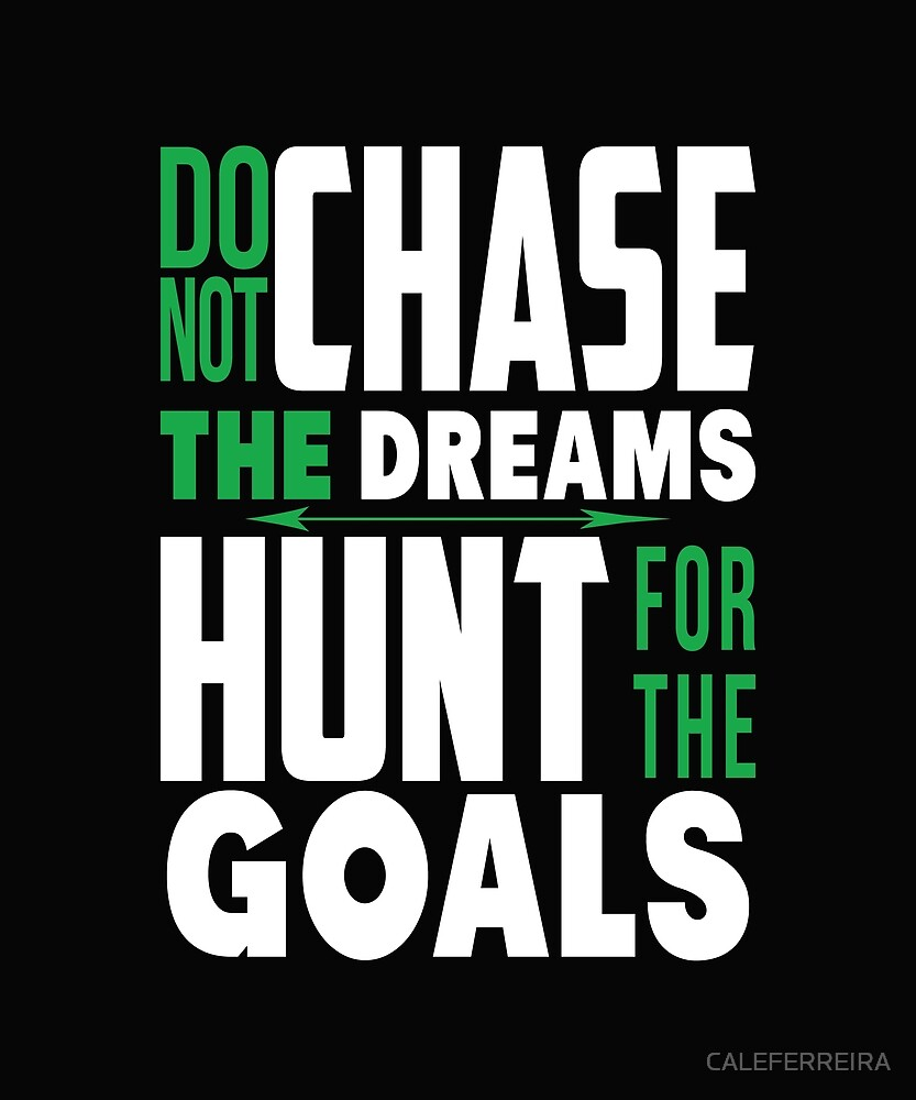 DO NOT CHESE THE DREAMS HUNT FOR THE GOALS T SHIR by CALEFERREIRA