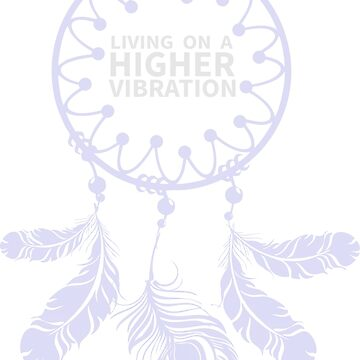 Living on a Higher Vibration by decentraltees