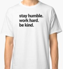 Stay Humble Work Hard Be Kind Classic T-Shirt
