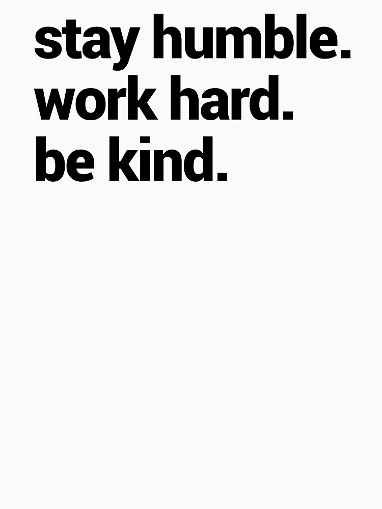 Stay Humble Work Hard Be Kind by Mark1904