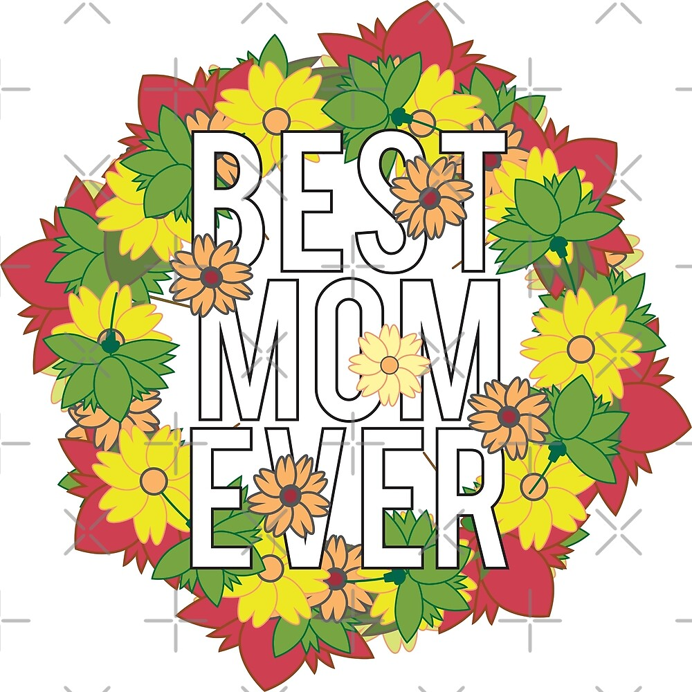 Mothers Day - Best Mom Ever by Lightfield