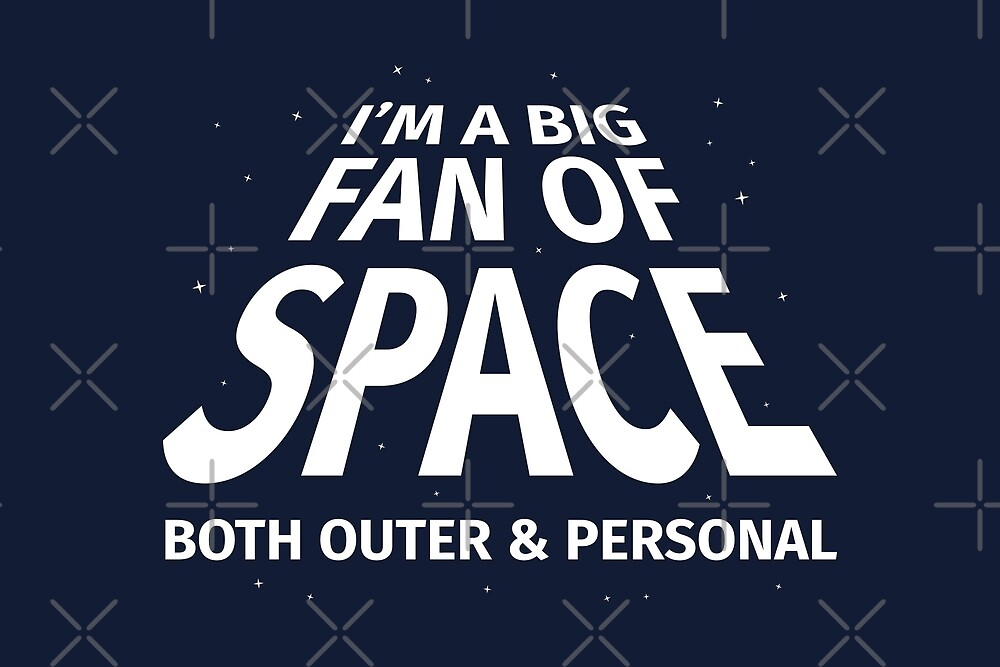 I'm a Big Fan of Space Both Outer & Personal by creativecurly