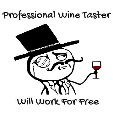 Professional Wine Taster.  Will Work for Free! by Julie7526