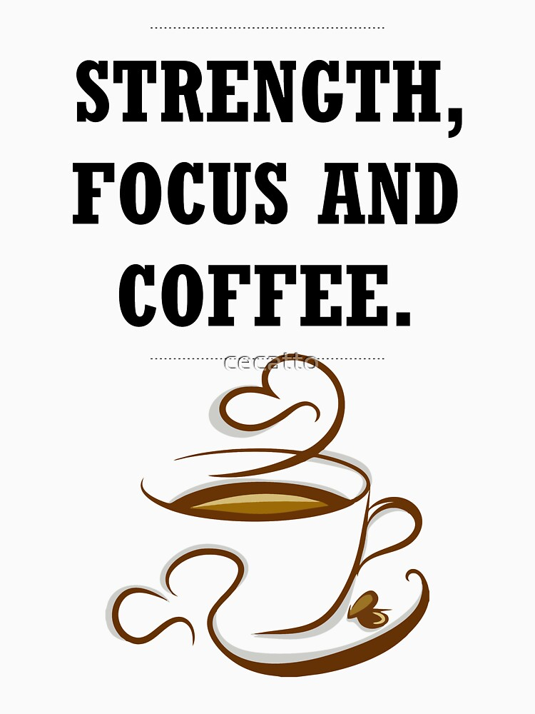 Strength, Focus and Coffee by cecatto