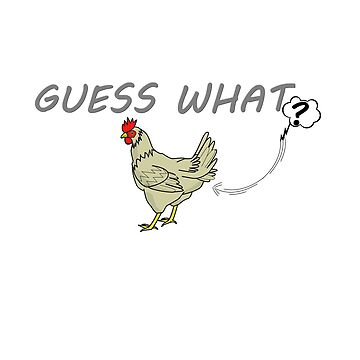 GUESS WHAT? CHIKEN BUTT funny T-shirt by Bnh94