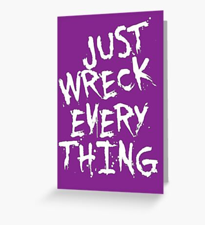 Just Wreck Everything Greeting Card