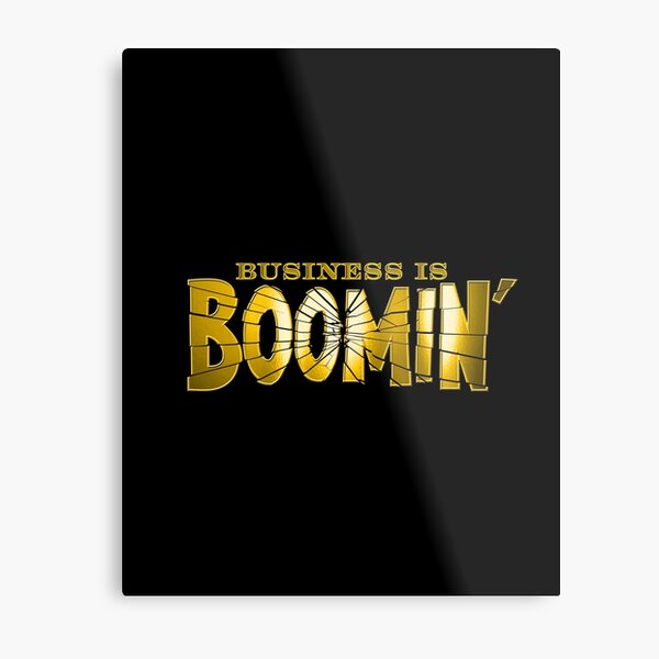 Business is Boomin' Metal Print