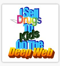I SELL DRUGS TO KIDS ON THE DEEP WEB Sticker