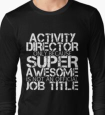 activity director only because super awesome is not an official job title awesome t-shirts Long Sleeve T-Shirt