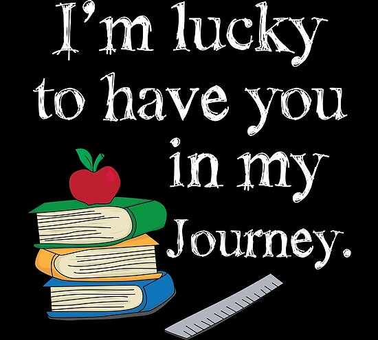Im Lucky To Have You In My Journey Teacher Award Posters By Bronby