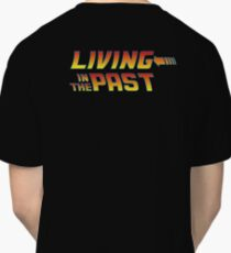 Living in the Past Classic T-Shirt