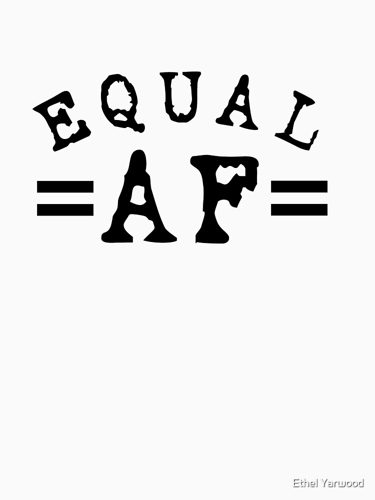 EQUAL AF black by EthelYarwoodEnt
