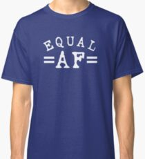 EQUAL AF white Classic T-Shirt