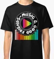 Music & Good Friends Classic T-Shirt